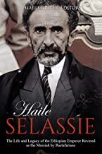 Haile Selassie: The Life and Legacy of the Ethiopian Emperor Revered as the Messiah by Rastafarians (English Edition)