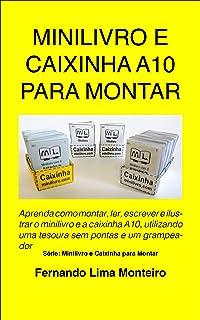 MINILIVRO E CAIXINHA A10 PARA MONTAR: Aprenda como montar, ler, escrever e ilustrar o minilivro e a caixinha A10, utilizan...