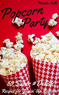 Popcorn Party: 60 #Delish Popcorn Recipes (60 Super Recipes Book 13)