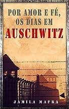 Por Amor e Fé, Os Dias Em Auschwitz