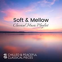 Soft & Mellow Classical Music Playlist: 14 Chilled and Peaceful Classical Pieces