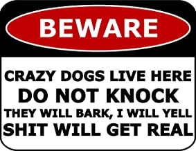 Top Shelf Novelties Beware Crazy Dogs Live Here Do Not Knock They Will Bark I Will Yell Shit Will Get Real Laminated Funny Sign sp1