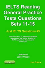 IELTS Reading. General Practice Tests Questions Sets 11-15. Sample mock IELTS preparation materials based on the real exams: Created by IELTS teachers ... and you. (Just IELTS Questions Book 3)