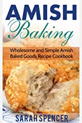 Amish Baking: Wholesome and Simple Amish Baked Goods Recipes Cookbook (Amish Cookbooks) Kindle Edition
