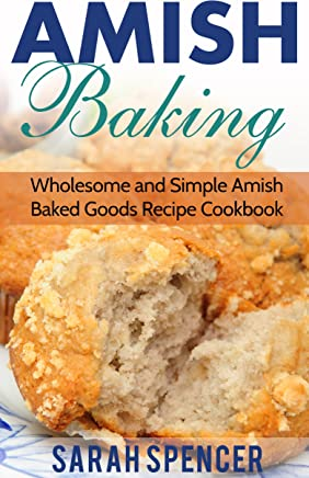 Amish Baking: Wholesome and Simple Amish Baked Goods Recipes Cookbook (English Edition)