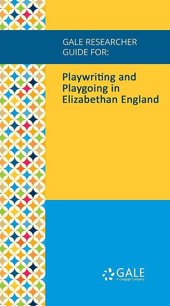 以上マラドロイト牽引Gale Researcher Guide for: Playwriting and Playgoing in Elizabethan England (English Edition)