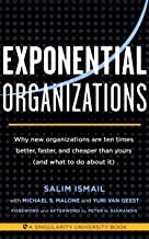 Exponential Organizations: Why new organizations are ten times better, faster, and cheaper than yours (and what to do abou...