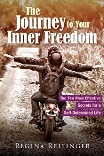 The Journey to Your Inner Freedom: The Ten Most Effective Secrets for a Self-Determined Life