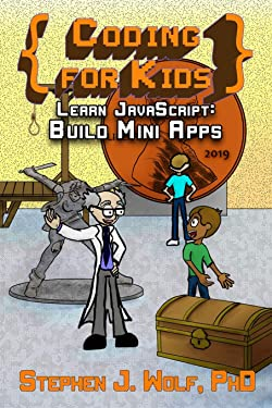 Coding for Kids: Learn JavaScript: Build Mini Apps