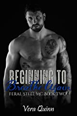 Beginning to Breathe, Again (Feral Steel MC Series Book 2) Kindle Edition