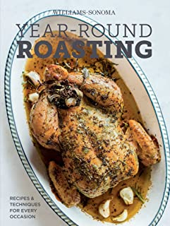 Year-Round Roasting (Williams-Sonoma): Recipes & Techniques for Every Occasion
