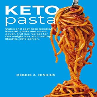 Keto Pasta: Quick and Easy Keto Noodle, Low-Carb Pasta and Sauce, Daugh and Rice Recipes for Fast Weight Loss and Healthy ...
