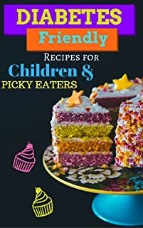 Diabetes-Friendly Recipes for Children and Picky Eaters: Diabetes Recipes Cookbook