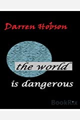 The World is Dangerous. Kindle Edition