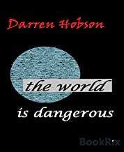 The World is Dangerous. (English Edition)