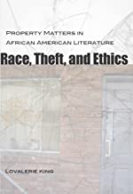 Race, Theft, and Ethics: Property Matters in African American Literature