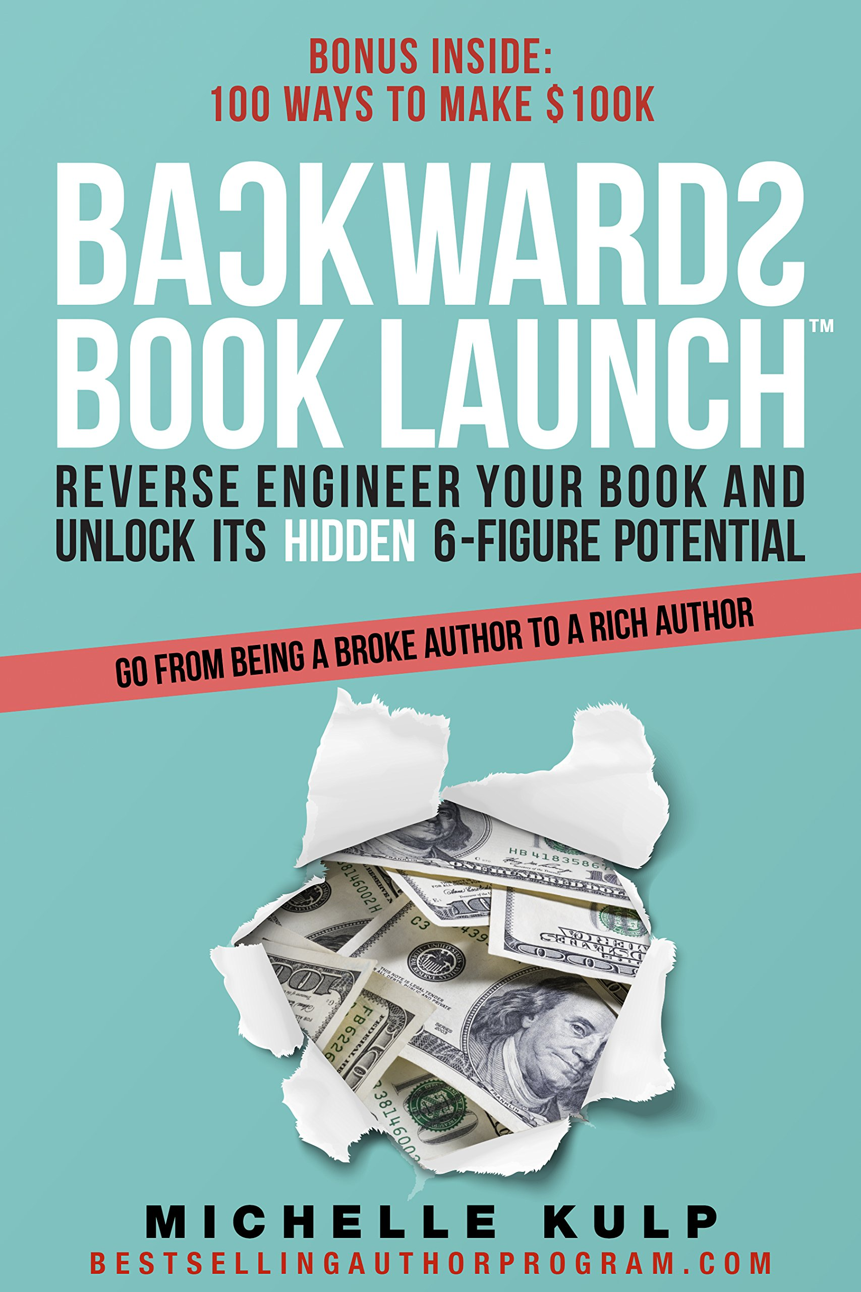 Backwards Book Launch: Reverse Engineer Your Book and Unlock Its Hidden 6-Figure Potential, Go From Being a Broke Author to a Rich Author