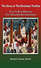 The Story of the Christmas Truffles - A Little Girl's Obsession for Chocolate Extraordinaire