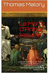 Le Morte D'Arthur: Volume 1(Annotated): Le Morte D'Arthur is Sir Thomas Malory's richly evocative and enthralling version of the Arthurian legend. Recounting Arthur's birth Kindle Edition