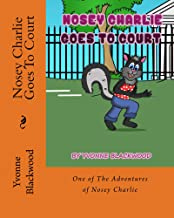 Nosey Charlie Goes To Court (The Adventures of Nosey Charlie Book 2)