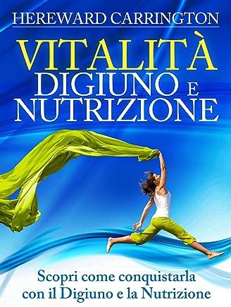 Vitalità Digiuno e Nutrizione (Tradotto): Scopri come conquistarla con il Digiuno e la Nutrizione