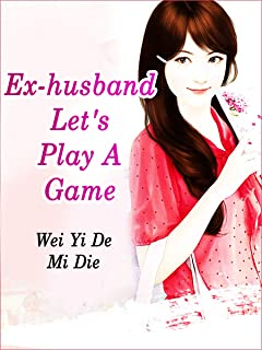 Ex-husband, Let's Play A Game: Volume 4 (English Edition)