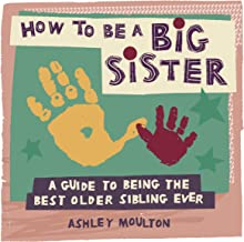 How to Be a Big Sister: A Guide to Being the Best Older Sibling Ever PDF