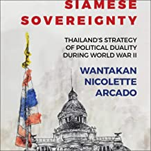 Siamese Sovereignty: Thailand's Strategy of Political Duality During World War II