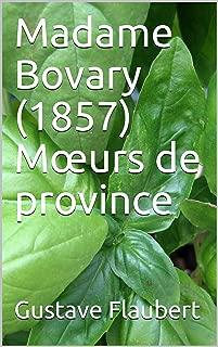 Madame Bovary (1857) Mœurs de province (French Edition)