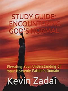 STUDY GUIDE: ENCOUNTERING GOD'S NORMAL: Elevating Your Understanding of Your Heavenly Father's Domain (Warrior Notes Schoo...