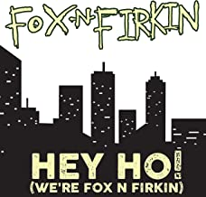 Hey Ho! (We're Fox N Firkin) [Explicit]