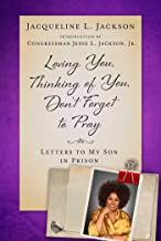 Loving You, Thinking of You, Don't Forget to Pray: Letters to My Son in Prison