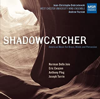 Shadowcatcher: American Music for Brass, Winds and Percussion