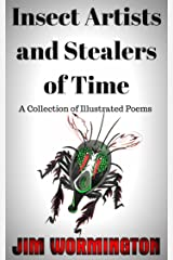 Insect Artists and Stealers of Time: A Collection of Illustrated Poems Kindle Edition