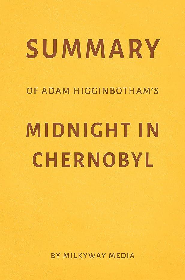つづり不従順マラソンSummary of Adam Higginbotham's Midnight in Chernobyl by Milkyway Media (English Edition)