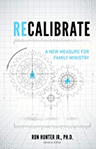 Recalibrate: A New Measure for Family Ministry