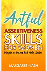 Artful Assertiveness Skills For Women (Hippie at Heart Self-Help Series Book 4) Kindle Edition