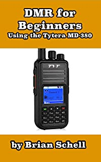 DMR For Beginners: Using the Tytera MD-380 (Amateur Radio for Beginners Book 3)