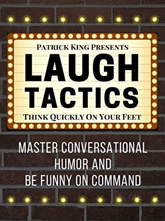 Laugh Tactics: Master Conversational Humor and Be Funny On Command - Think Quickly On Your Feet