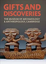 Gifts and Discoveries: The Museum of Archaeology & Anthropology, Cambridge