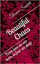 Beautiful Chaos: From love we are born, in fear we sleep
