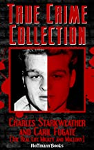 The True Story of Charles Starkweather and Caril Fugate (The Real-Life Mickey and Mallory) (True Crime Collection Book 1)