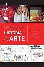 Ensino de História e a Arte: Diálogos e Práticas Pedagógicas (Portuguese Edition)