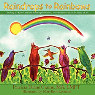 Raindrops to Rainbows: The Story of Ruby: The Little Hummingbird Who Was Just Too 'Flutterbusy' to See the Beauty of Life