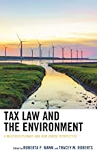 Tax Law and the Environment: A Multidisciplinary and Worldwide Perspective