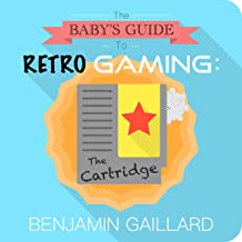 The Baby's Guide To Retro Gaming: The Cartridge