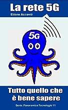 La rete 5G: Tutto quello che è bene sapere (Come funziona: panoramica tecnologie Vol. 11) (Italian Edition)