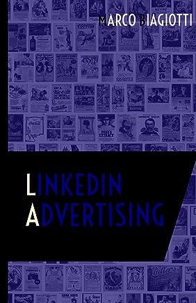 Linkedin Advertising: Utilizzo strategico della piattaforma pubblicitaria di Linkedin. (Social Media Marketing Vol. 4)