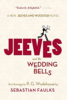 Jeeves and the Wedding Bells: An Homage to P.G. Wodehouse (Jeeves and Wooster Book 16)