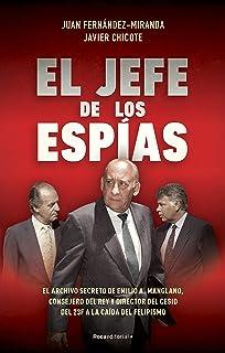 El jefe de los espías: El archivo secreto de Emilio A. Manglano, Consejero del Rey y Director del CESID del 23F a la caída...